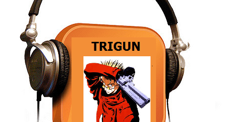 Podcast - Trigun