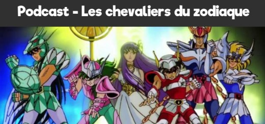 Podcast - Les Chevaliers du Zodiaque_