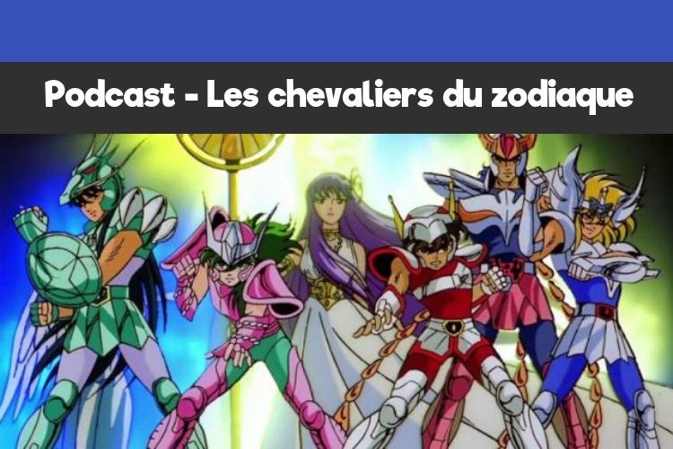 Podcast - Les Chevaliers du Zodiaque_