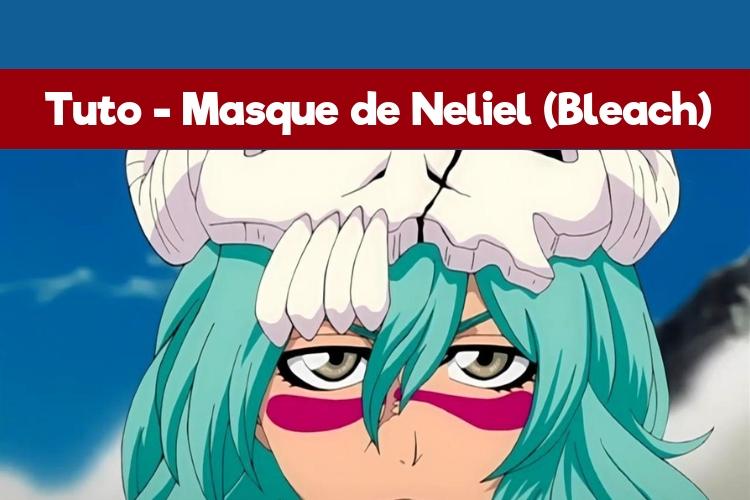Tutoriel Cosplay - Masque de Neliel dans Bleach