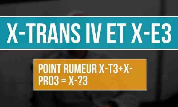 X-TRANS IV et X E3 : Point rumeur X-T3 + X-PRO3