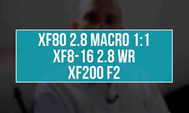 XF80 2.8 MACRO 1:1, XF8-16 2.8 WR et XF200 F2 : ils arrivent !