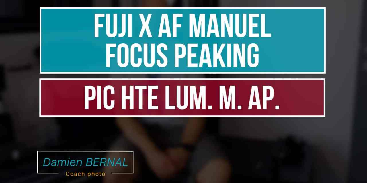 Mise au point manuelle : PIC HTE LUM. M. AP / Focus peaking sur les Fuji X