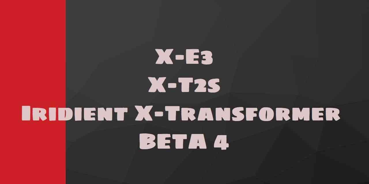 X-E3, X-T2S et Iridient X-Transformer Beta 4