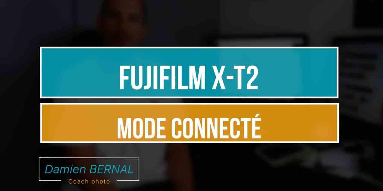 Fujifilm X-T2 : mode connecté – présentation
