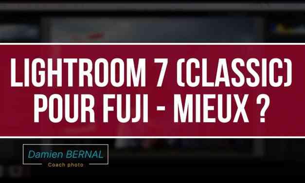Lightroom Classic CC pour RAF Fujifilm (Vs ex Lightroom CC vs Iridient)