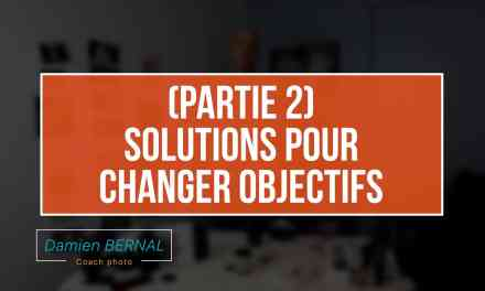 (Partie2) Solutions pour changer d'objectif