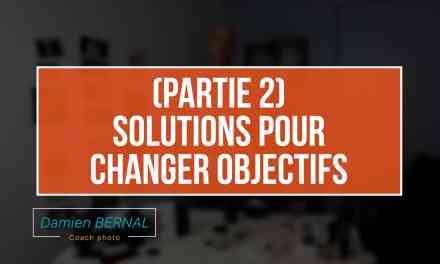 des Solutions pour changer d'objectif