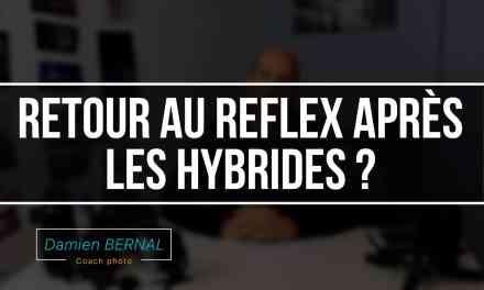 Retourner au Reflex après un Hybride ? Retour d'expérience