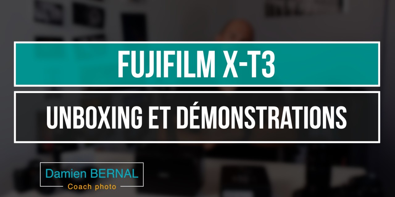 Fujifilm X-T3 : Unboxing & Démonstrations