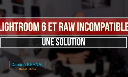 Lightroom 6 & Raw incompatible : Une solution ?