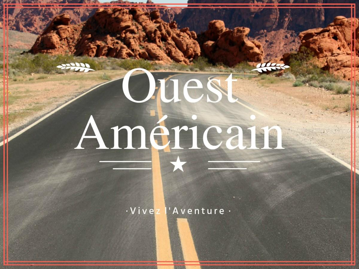 Notre itinéraire dans l' Ouest Américain : Attention au départ