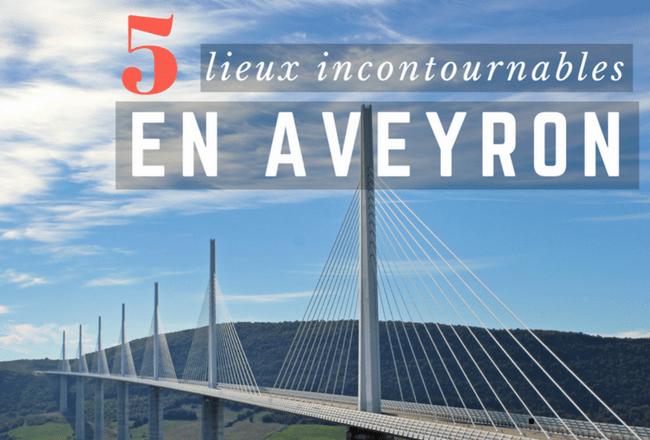 5 lieux incontournables pour visiter l'Aveyron