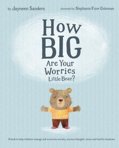 How Big Are Your Worries, Little Bear? A book by Jayneen Sanders