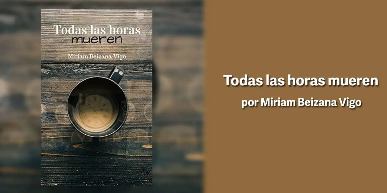 Todas las horas mueren por Miriam Beizana Vigo – libros lésbicos