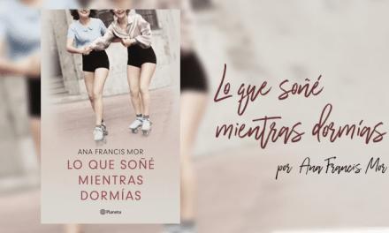 Lo que soñé mientras dormías por Ana Francis Mor – Libros lésbicos