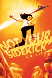 Not Your Sidekick by C. B. Lee