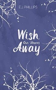 Wish Our Hearts Away by E.J. Phillips cover