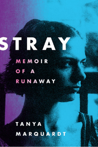 Stray: Memoir of a Runaway by Tanya Marquardt