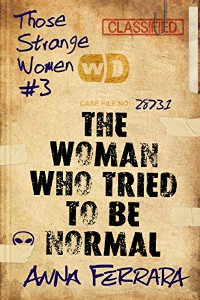 The Woman Who Tried To Be Normal by Anna Ferrara cover