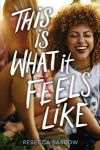 This Is What It Feels Like by Rebecca Barrow