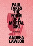 Paul Takes the Form of a Mortal Girl by Andrea Taylor
