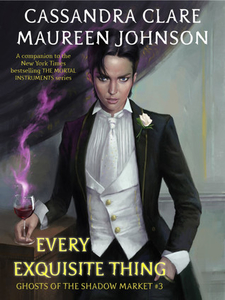 Every Exquisite Thing by Cassandra Clare and Maureen Johnson