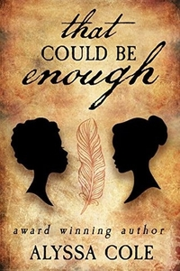 That Could Be Enough by Alyssa Cole