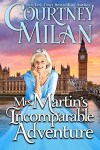 Mrs. Martin's Incomparable Adventure by Courtney Milan