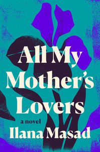 All My Mother's Lovers by Ilana Masad