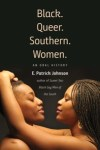 Black. Queer. Southern. Women.: An Oral History by E. Patrick Johnson