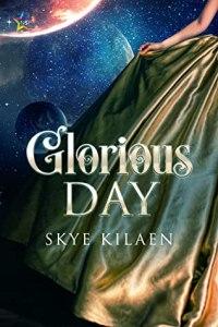 Glorious Day by Skye Kilaen