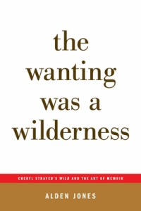 The Wanting Was a Wilderness by Alden Jones
