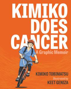 Kimiko Does Cancer: A Graphic Memoir by Kimiko Tobimatsu, illustrated by Keet Geniza