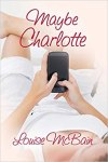 Maybe Charlotte by Louise McBain