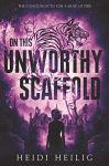 On This Unworthy Scaffold by Heidi Heilig