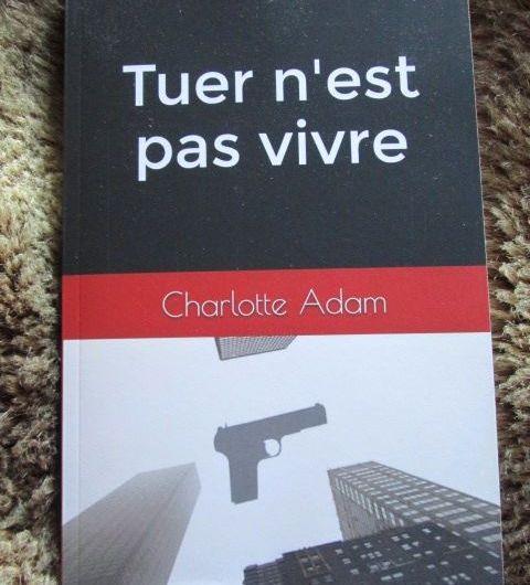 «Tuer n'est pas vivre» parCharlotte Adam