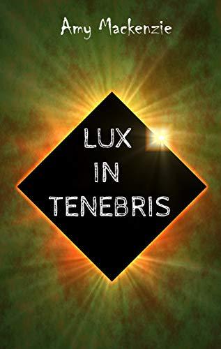 «Lux in Tenebris» par Amy Mackenzie
