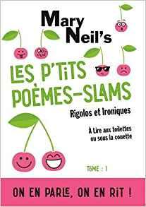«Les p'tits poèmes-slams rigolos et ironiques» par Mary Neil's