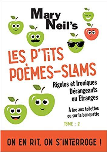 «Les p'tits poèmes-slams rigolos et ironiques, dérangeants ou étranges» par Mary Neil's