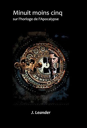 «Minuit moins cinq sur l'horloge de l'Apocalypse» Par J.Leander