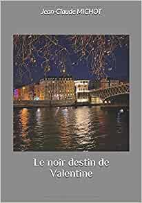 «Le noir destin de Valentine» par Jean-Claude Michot