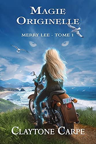 «Magie Originelle: Merry Lee – Tome 1» par Claytone Carpe