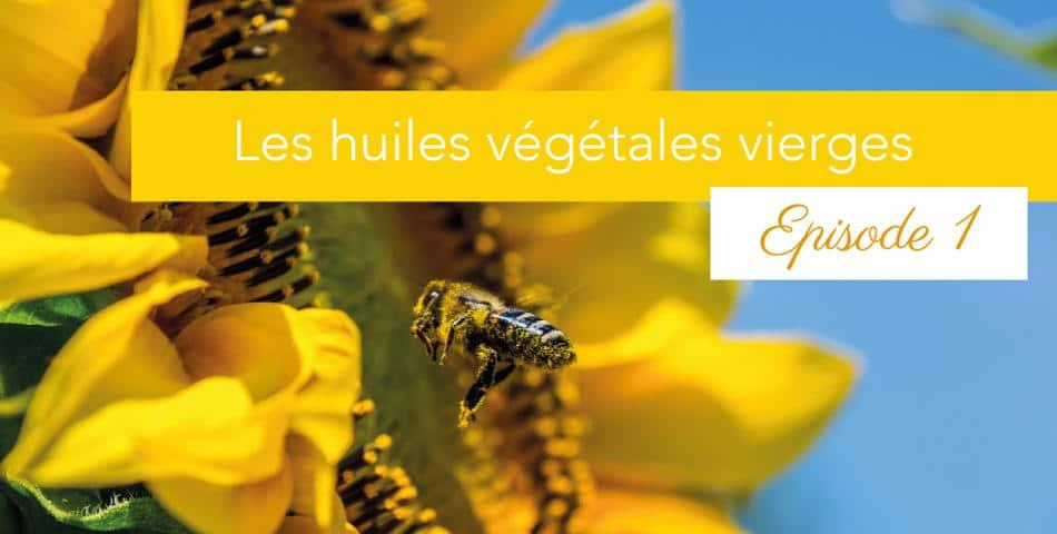 Les huiles vegetales vierges et bio dans nos soins cosmetiques
