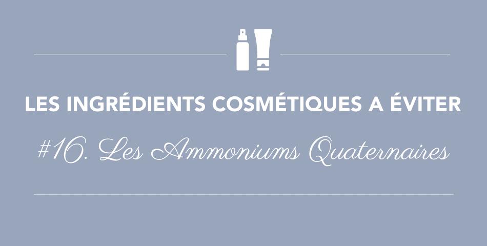 Les ammoniums quaternaires sont irritants, allergiants et occlusifs, évitez-les dans les produits cosmetiques