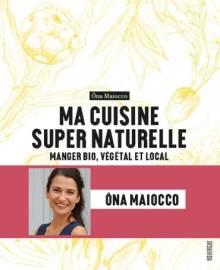 ma cuisine super naturelle bio vegetal local ona maiocco