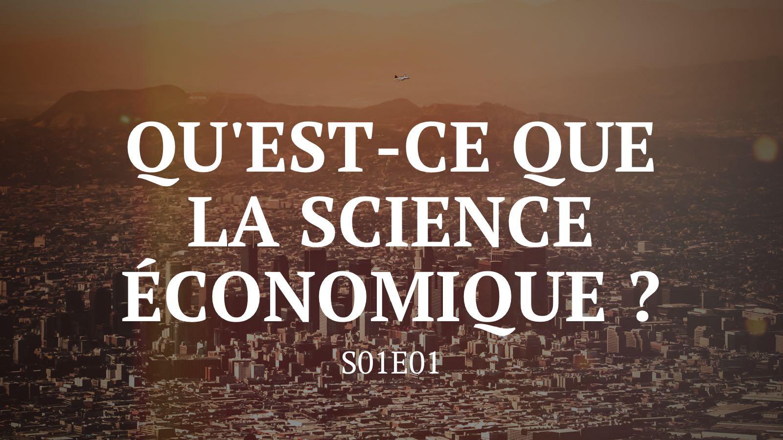 Qu'est-ce que la science économique ? - S01E01 1