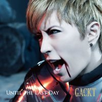 Gackt, until the last day.