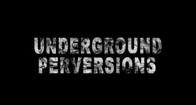 UNDERGROUND PERVERSIONS