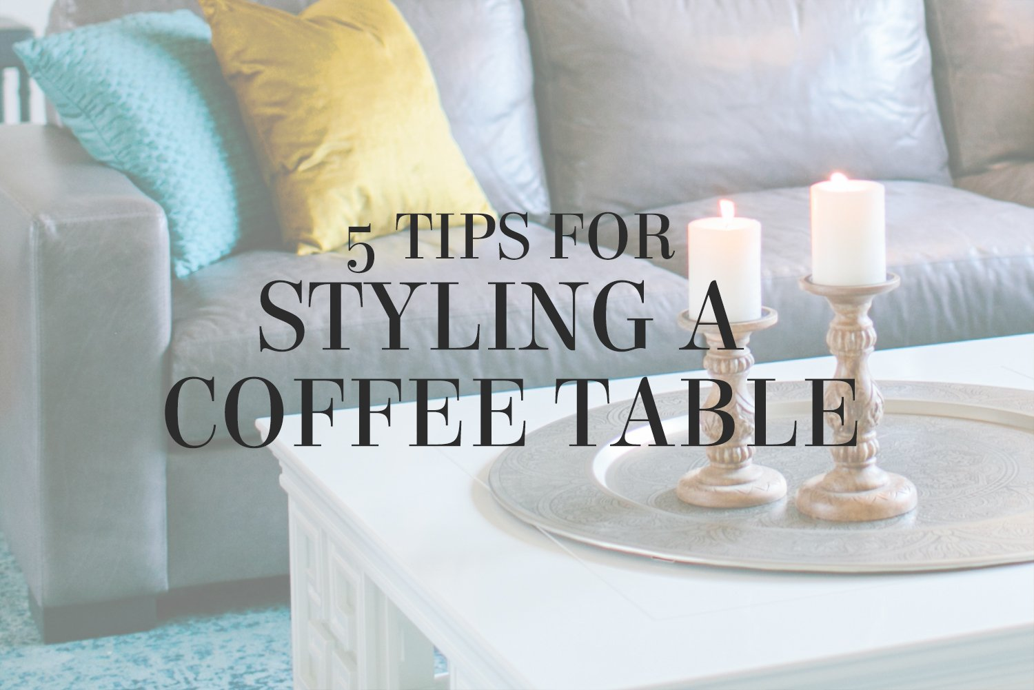 5 tips for styling a coffee table that looks awesome and has room for your coffee